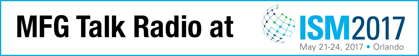 MFG Talk Radio at iSM2017